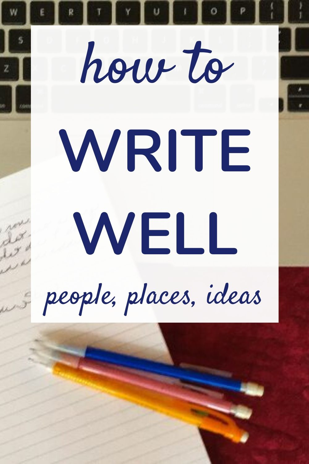 Writing Well:  People, Places, Ideas